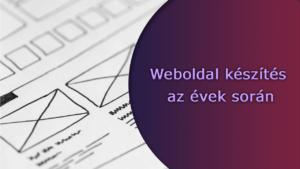 Weboldal készítés az évek során